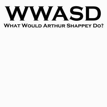 What Would Arthur Shappey Do? by trisidael