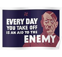 Every day you take off is an aid to the enemy Poster