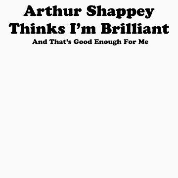 Arthur Shappey Thinks I'm Brilliant by trisidael