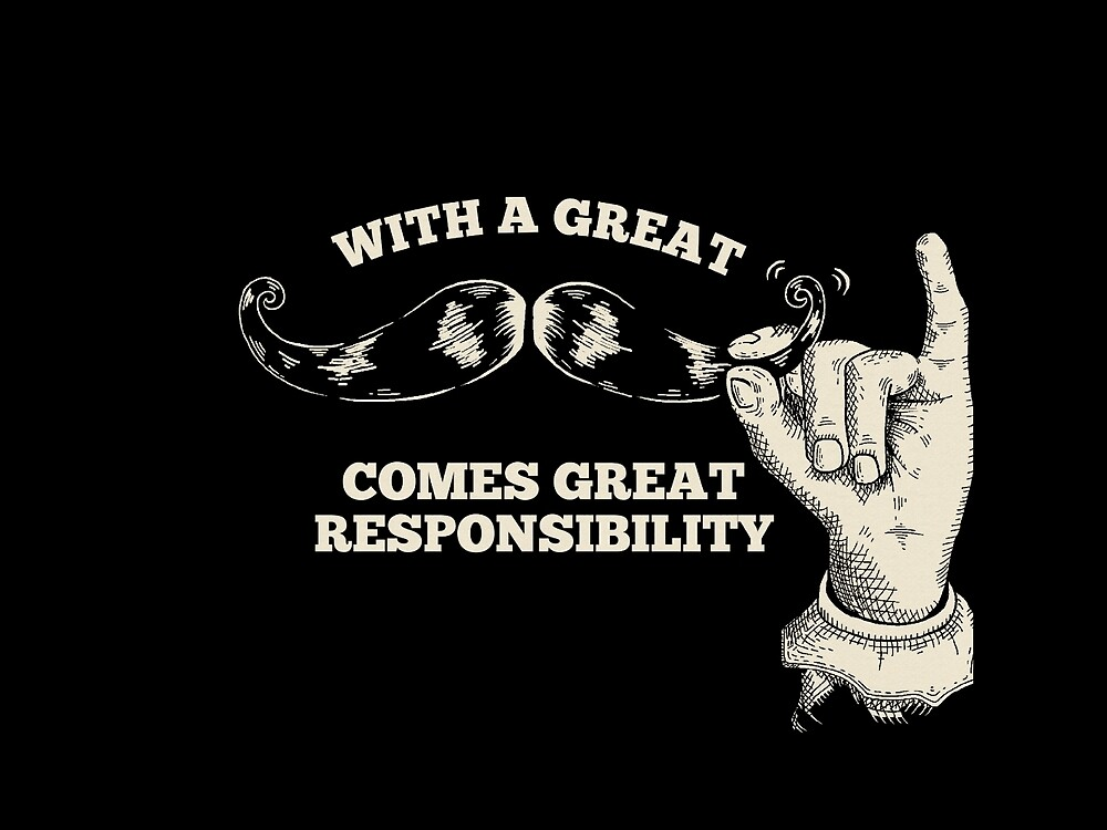 Great Responsibility - Mustache Shirt by BootsBoots