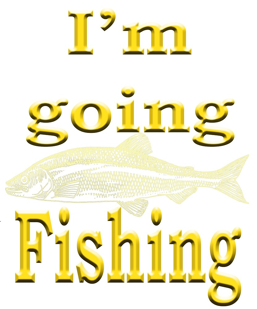 I'm Going Fishing - Angling designs by SadSacDesigns