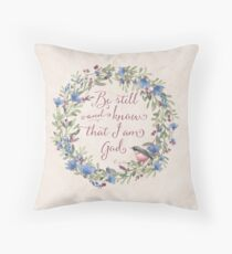 Be Still and Know - Psalm 46:10  Throw Pillow