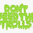 Don't Feed the Trolls by Rachele Cateyes