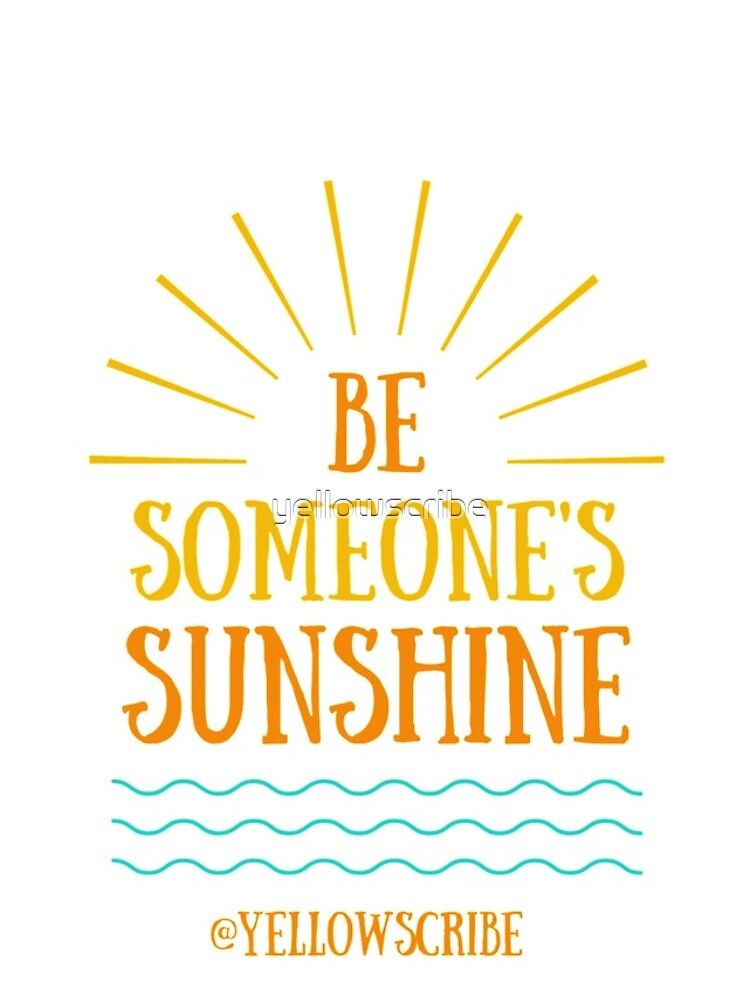 Be Someone's Sunshine by YellowScribe by yellowscribe