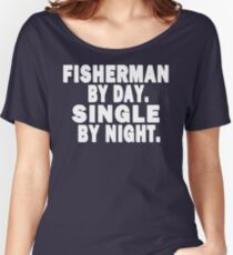 Fisherman by Day. Single by Night. Women's Relaxed Fit T-Shirt