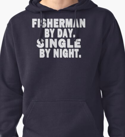 Fisherman by Day. Single by Night. T-Shirt