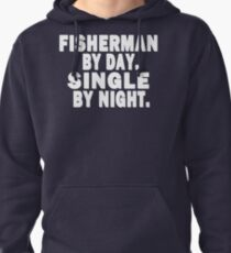 Fisherman by Day. Single by Night. Pullover Hoodie