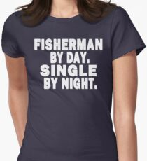 Fisherman by Day. Single by Night. Women's Fitted T-Shirt