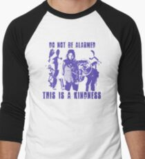 Do Not Be Alarmed. This is a Kindness. Men's Baseball ¾ T-Shirt
