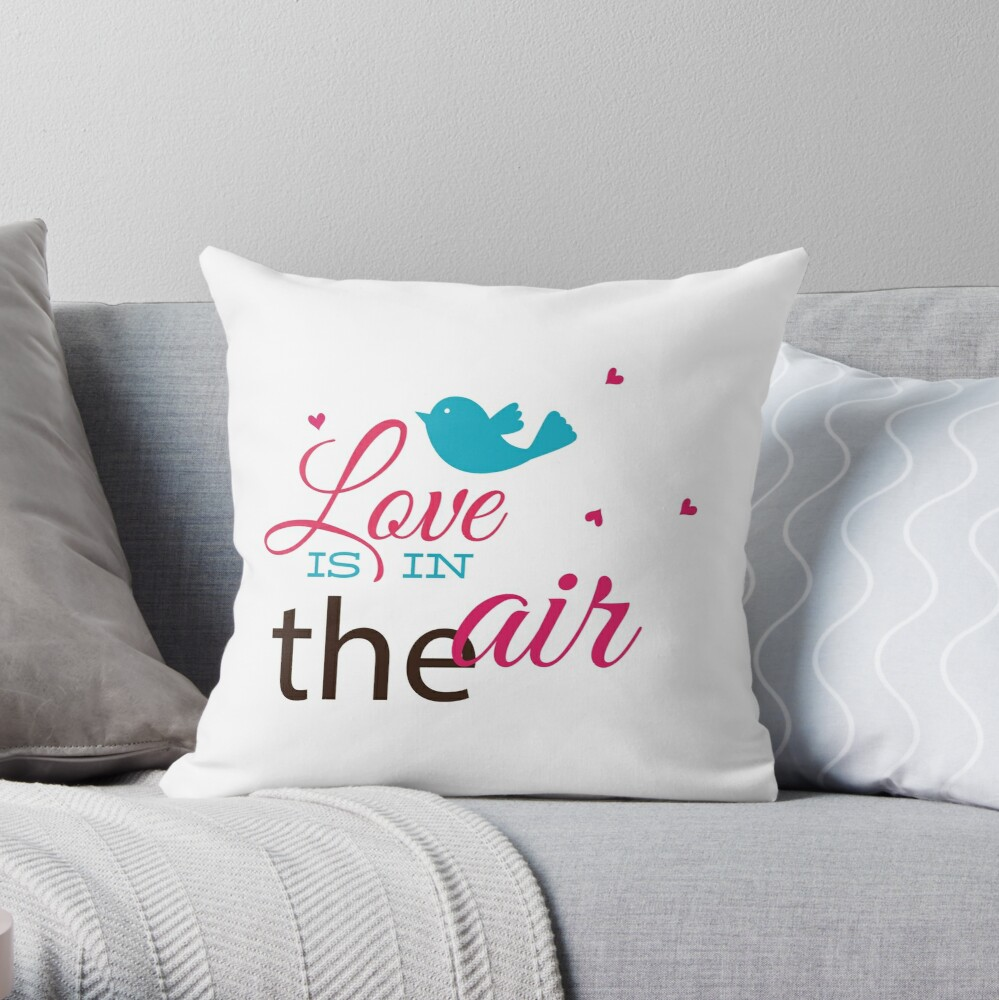 Love is in the air, love is the air Throw Pillow