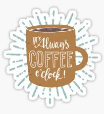 It's Always Coffee Time! Sticker