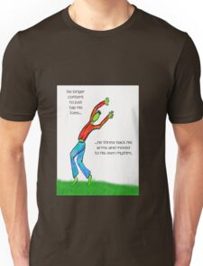 No Longer Content to Just Tap His Toes... Unisex T-Shirt