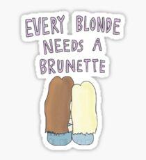 EVERY BLONDE NEEDS A BRUNETTE Sticker