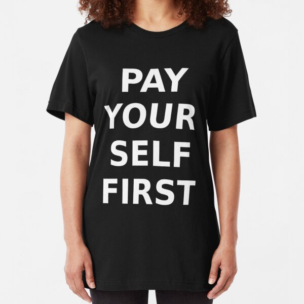 PAY YOURSELF FIRST Slim Fit T-Shirt