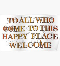 To All Who Come to This Happy Place (Black) - Print Poster