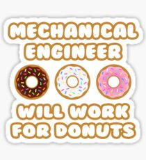 Mechanical Engineer .. Will Work For Donuts Sticker