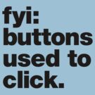 FYI: buttons used to click. by James Noble