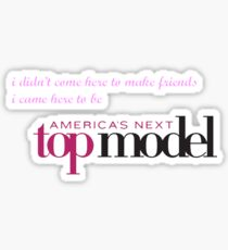i came here to be america's next top model Sticker