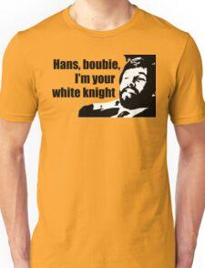 Die Hard: Hans, boubie, I'm your white knight Unisex T-Shirt
