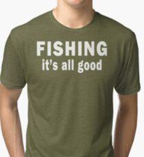 Fishing. It's all Good Tri-blend T-Shirt