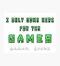 Only the Games - Gamer Geeks Photographic Print