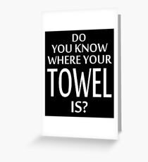 Do You Know Where Your Towel Is ? hitchhikers guide  Greeting Card