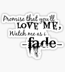 Watch Me As I Fade  Sticker