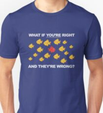 What If You're Right, And They're Wrong? T-Shirt