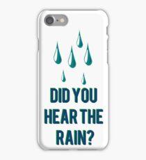 Did You Hear The Rain? iPhone Case/Skin