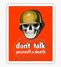 Propaganda Poster WWII ~ Don't Talk Yourself to Death ~ World War 2 ~ 0504  Sticker