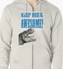 Keep being AWESOME! Zipped Hoodie