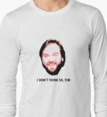I DON'T THINK SO, TIM Long Sleeve T-Shirt