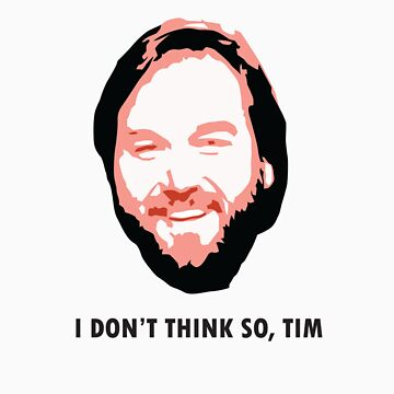 I DON'T THINK SO, TIM by TyCart