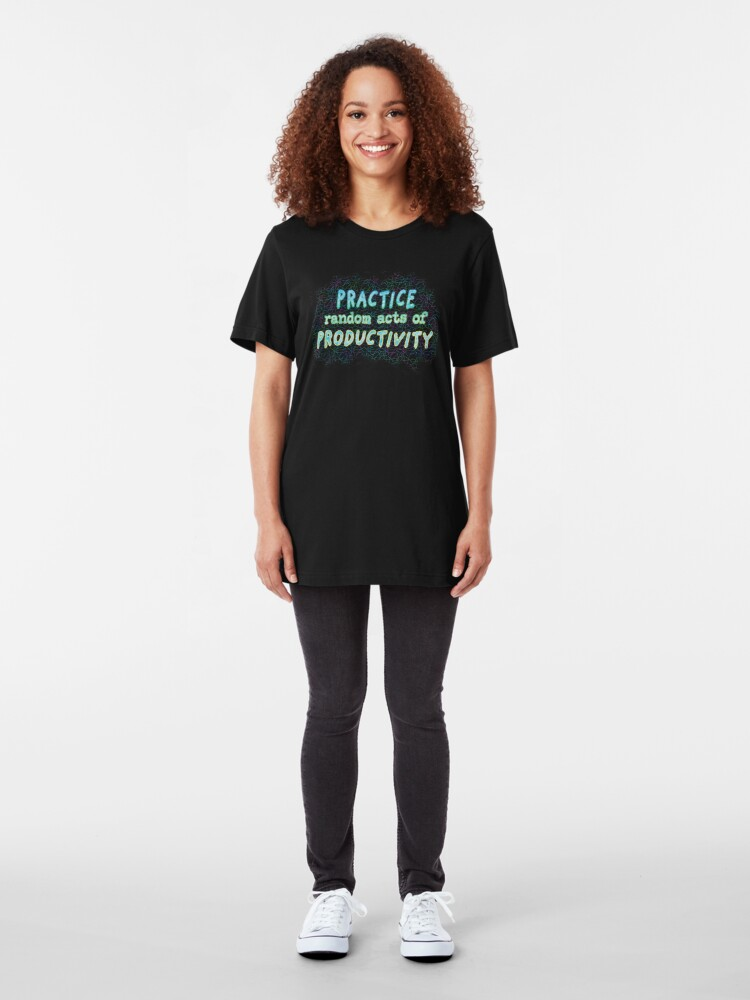 Alternate view of Practice Random Acts of Productivity. Slim Fit T-Shirt