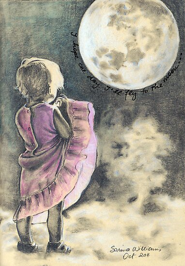 I hope one day I'll fly to the moon ... by Sorina Williams