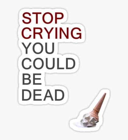 Stop Crying Sticker