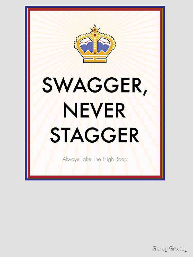 Swagger Never Stagger by GordyGrundy