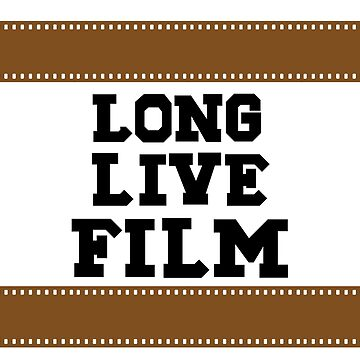 Long Live Film by KRaZiGLiTcH