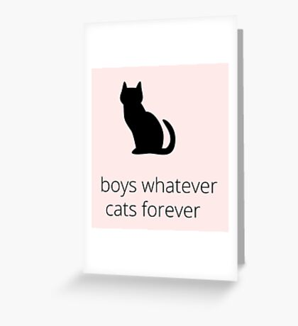 boys, whatever. cats, forever Greeting Card