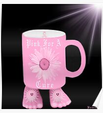 ¯`'·.¸(♥)¸.·'´¯ Pink Mug For The Cause~ Breast Cancer Awareness¯`'·.¸(♥)¸.·'´¯ Poster