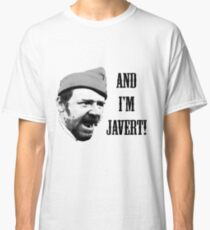 And I'm Javert! Classic T-Shirt