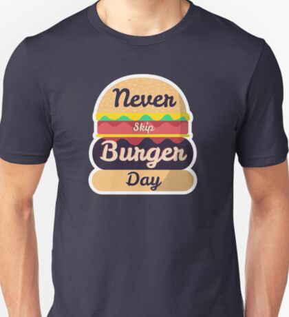 Never Skip Burger Day T-Shirt