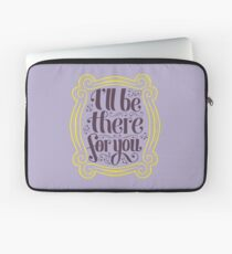 i'll be there for you Laptop Sleeve