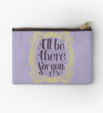i'll be there for you Zipper Pouch