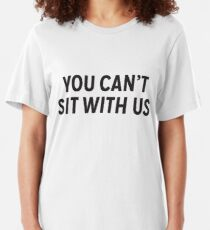 You Can't Sit With Us Slim Fit T-Shirt