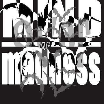 Mind Over Madness by sensameleon