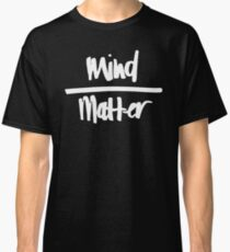 Mind Over Matter Classic T-Shirt