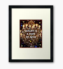 Luxury is a State of Mind Framed Print