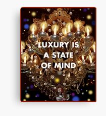 Luxury is a State of Mind Canvas Print