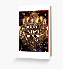 Luxury is a State of Mind Greeting Card